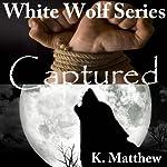 Captured: White Wolf, Book 9 | K Matthew