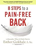 img - for 8 Steps to a Pain-Free Back: Natural Posture Solutions for Pain in the Back, Neck, Shoulder, Hip, Knee, and Foot by Esther Gokhale LAc (April 1 2008) book / textbook / text book