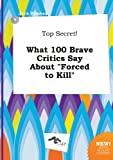 img - for Top Secret! What 100 Brave Critics Say about Forced to Kill book / textbook / text book