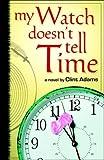 My Watch Doesn't Tell Time (Clint Adams: fear-eliminating teen novels Book 3)