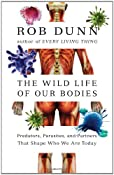 Amazon.com: The Wild Life of Our Bodies: Predators, Parasites, and Partners That Shape Who We Are Today (9780061806483): Rob Dunn: Books