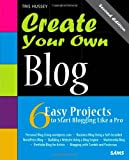 Create Your Own Blog: 6 Easy Projects to Start Blogging Like a Pro (2nd Edition)