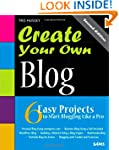Create Your Own Blog: 6 Easy Projects...