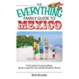 The Everything Family Guide To Mexico: From Pesos to Parasailing, All You Need for the Whole Family to Fiesta!...