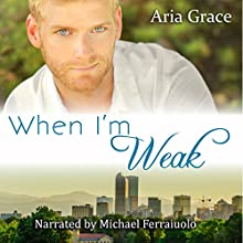 When I'm Weak: Mile High Romance, Volume 2 Audiobook by Aria Grace Narrated by Michael Ferraiuolo