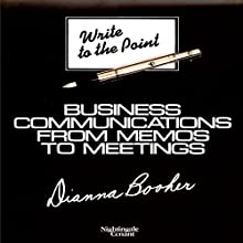 Write to Point: Business Communication from Memos to Meetings  by Dianna Booher Narrated by Dianna Booher