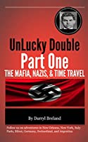UnLucky Double Part One: The Mafia, Nazis, and Time Travel [Kindle Edition]