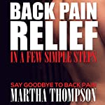 Back Pain Relief in A Few Simple Steps: Say Goodbye to Back Pain | Martha Thompson