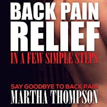 Back Pain Relief in A Few Simple Steps: Say Goodbye to Back Pain (       UNABRIDGED) by Martha Thompson Narrated by Violet Meadow