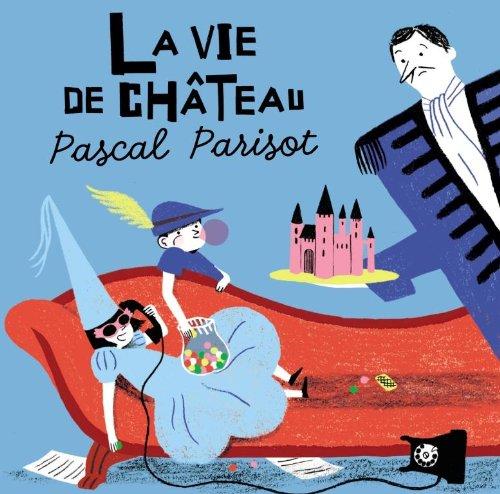 Pascal Parisot - La Vie De Chateau