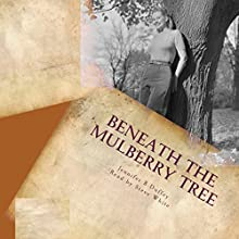 Beneath the Mulberry Tree Audiobook by Jennifer B Duffey Narrated by Steve White