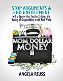 Mom Dollar Money: Stop Arguments & End Entitlement with a System that Teaches Children the Reality of Responsibility in the Real World (English Edition)