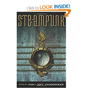 Steampunk by Ann VanderMeer, Joe R. Lansdale, Ian R. MacLeod and Mary Gentle