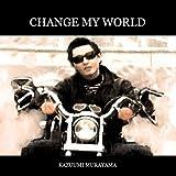CHANGE MY WORLD