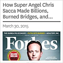 How Super Angel Chris Sacca Made Billions, Burned Bridges, and Crafted the Best Seed Portfolio Ever Other by Alex Konrad Narrated by Ken Borgers
