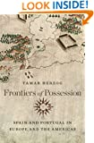 Frontiers of Possession: Spain and Portugal in Europe and the Americas