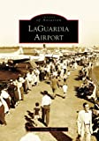 img - for LaGuardia Airport (Images of Aviation: New York) book / textbook / text book