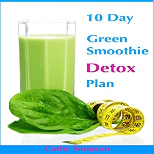 10 day green smoothie detox plan audiobook cathy simpson. Black Bedroom Furniture Sets. Home Design Ideas