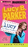 Yours Truly, Lucy B. Parker: Vote for Me!