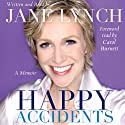Happy Accidents (       UNABRIDGED) by Jane Lynch, Carol Burnett (foreword) Narrated by Jane Lynch, Carol Burnett