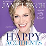 Happy Accidents | Jane Lynch,Carol Burnett (foreword)