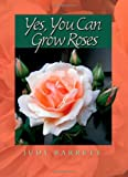 Yes, You Can Grow Roses (W. L. Moody Jr. Natural History Series)