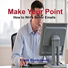 Make Your Point: How to Write Better Emails (       ABRIDGED) by Frank Bonkowski Narrated by Deaver Brown