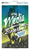 The Media Ecosystem: What Ecology Can Teach Us about Responsible Media Practice (Manifesto Series)