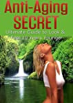 Anti Aging Secret: Ultimate Guide to...
