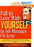 Fall In Love With Yourself In 60 Minutes Or Less. (The Forbidden Secrets Of Becoming Young, Beautiful And Happy Using The Law Of Attraction. Volume 1)