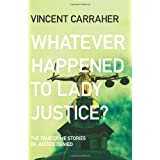 Whatever happened to lady Justice?: True crime stories of justice denied