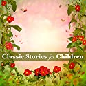 Classic Stories for Children (       UNABRIDGED) by Hans Christian Andersen, Joseph Jacobs, George Macdonald Narrated by Nicki White, Bart Wolffe, Emma Topping