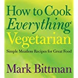 How to Cook Everything Vegetarian ~ Mark Bittman