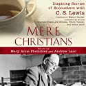Mere Christians: Inspiring Stories of Encounters with C.S. Lewis Audiobook by Mary Anne Phemister, Andrew Lazo Narrated by John F. Schuurman, Jaynn Tobias-Johnson