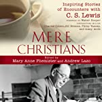 Mere Christians: Inspiring Stories of Encounters with C.S. Lewis | Mary Anne Phemister,Andrew Lazo