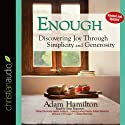 Enough: Discovering Joy through Simplicity and Generosity (       UNABRIDGED) by Adam Hamilton Narrated by Sean Runnette