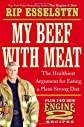 My Beef with Meat: The Healthiest Argument for a Plant-Strong Diet--Plus 140 New Engine 2 Recipes
