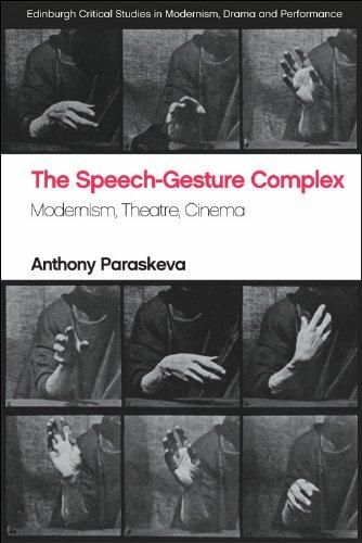 The Speech-Gesture Complex: Modernism, Theatre, Cinema (Edinburgh Critical Studies in Modernism, Drama and Performance)