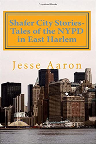 Shafer City Stories-Tales of the NYPD in East Harlem