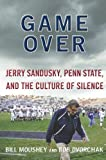 img - for Game Over: Jerry Sandusky, Penn State, and the Culture of Silence by Moushey, Bill, Dvorchak, Robert (2012) Hardcover book / textbook / text book