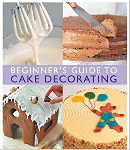 Beginners Guide to Cake Decorating: Amazon.co.uk ...