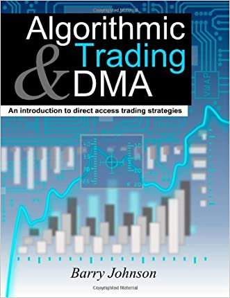 Algorithmic Trading and DMA: An introduction to direct access trading strategies written by Barry Johnson