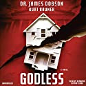 Godless (       UNABRIDGED) by James Dobson, Kurt Bruner Narrated by Bernard Setaro Clark