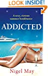 Addicted: A sexy, riotous summer bonk...