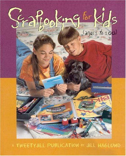 Scrapbooking for Kids, Ages 1 to 100, Jill Haglund