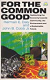 For the Common Good: Redirecting the Economy Towards Community, the Environment and a Sustainable Future (1854250396) by Daly, Herman E.