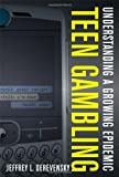 Teen Gambling: Understanding a Growing Epidemic