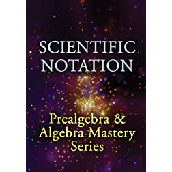 Scientific Notation: Prealgebra & Algebra Mastery Series