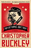 They Eat Puppies, Don't They?: A Novel (044654096X) by Buckley, Christopher