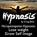 Ho'oponopono Hypnosis: Lose Weight & Grow Self-Image (       UNABRIDGED) by Craig Beck Narrated by Craig Beck